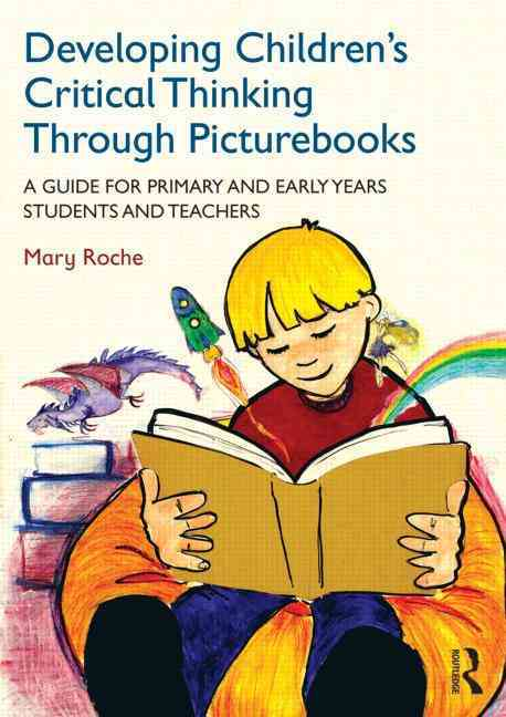 Developing Children+�s Critical Thinking Through Picturebooks By Roche, Mary